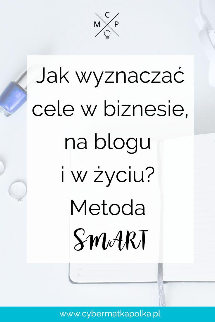 Jak wyznaczać cele w biznesie, na blogu i w życiu? Metoda SMART   cybermatkapolka.pl