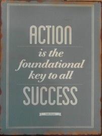 Action is the foundation | Spreuken | Stoer en Sfeer