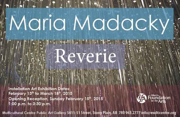 Reverie by Maria Madacky Installation Art Exhibition dates: February 12th to March 18th, 2015 Opening Reception: Sunday February 15th, 2015 1:00 p.m. to 3:30 p.m.
