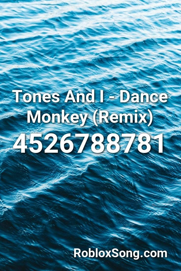Tones And I Dance Monkey Remix Roblox Id Roblox Music Codes