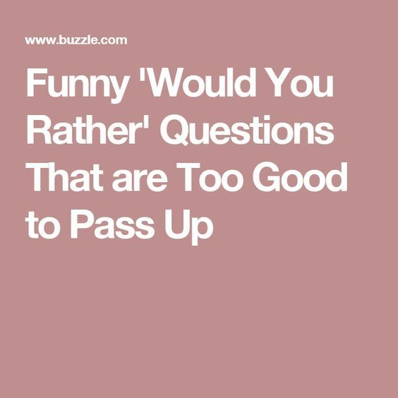 Funny 'Would You Rather' Questions That Are Too Good To