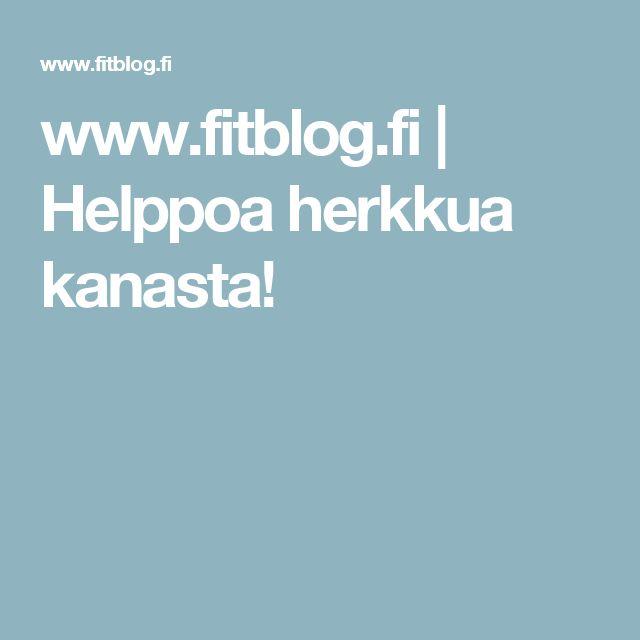 www.fitblog.fi     Helppoa herkkua kanasta!