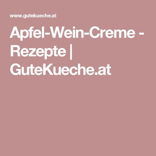 Apfel-Wein-Creme - Rezepte | GuteKueche.at