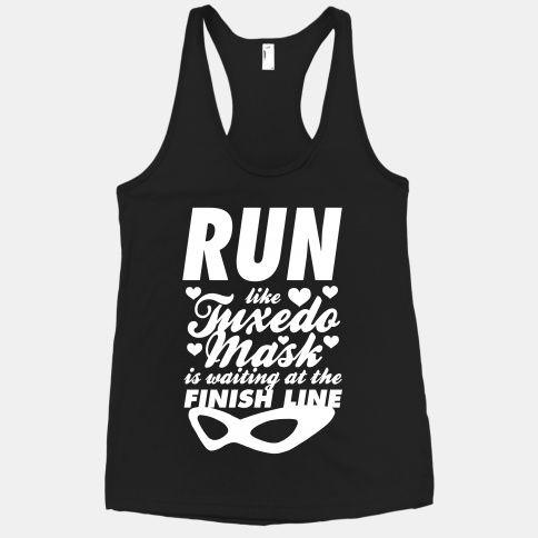 Run Like Tuxedo Mask Is Waiting At The Finish Line