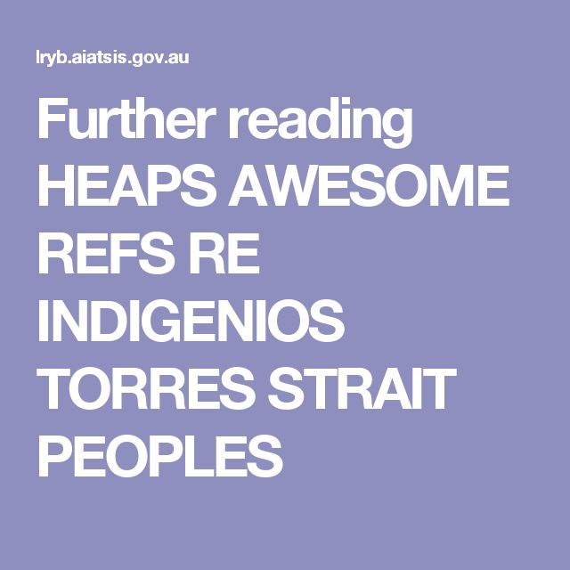 Further reading HEAPS AWESOME REFS RE INDIGENIOS TORRES STRAIT PEOPLES AITSIS