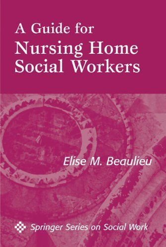 A Guide For Nursing Home Social Workers (Springer Series on Social Work) by Elise Beaulieu. $39.30