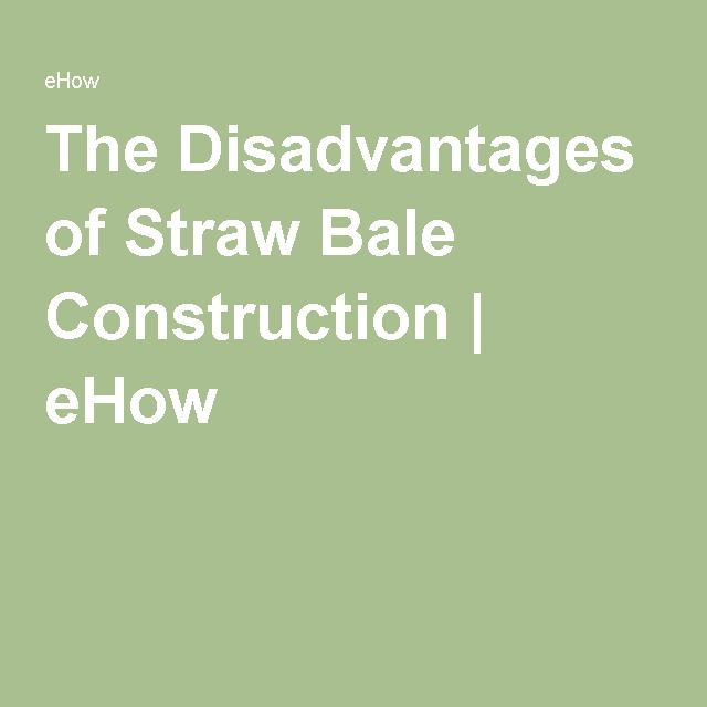 The Disadvantages of Straw Bale Construction | eHow                                                                                                                                                      More