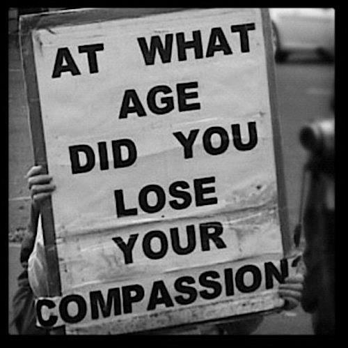 At what age did you lose your compassion?