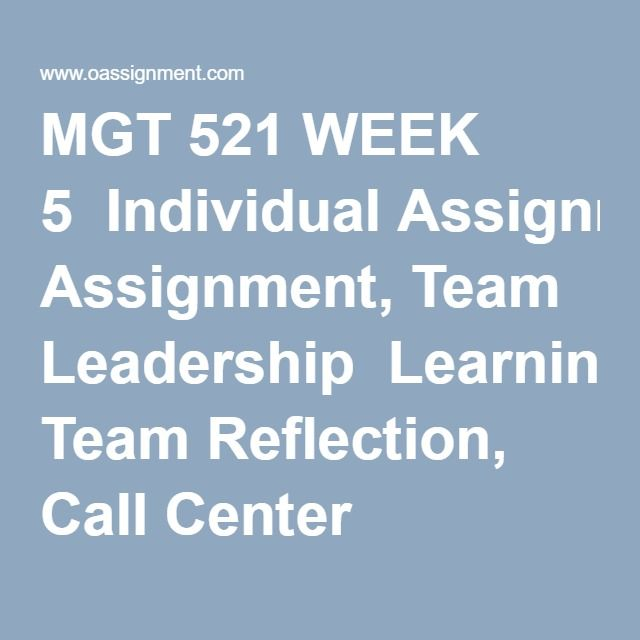 MGT 521 WEEK 5  Individual Assignment, Team Leadership  Learning Team Reflection, Call Center Managers  Discussion Questions 1 and 2  Knowledge Check