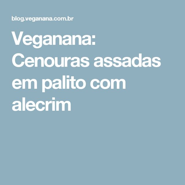 Veganana: Cenouras assadas em palito com alecrim