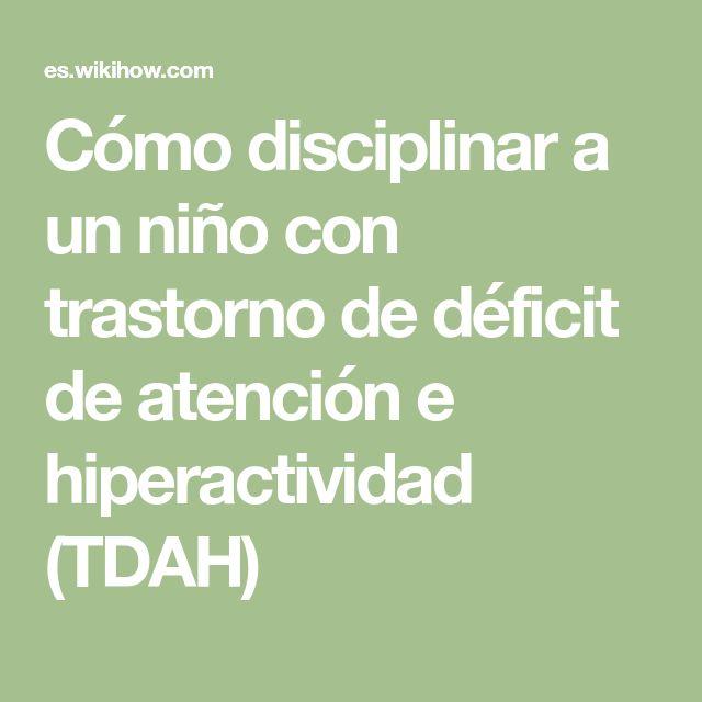 Cómo disciplinar a un niño con trastorno de déficit de atención e hiperactividad (TDAH)