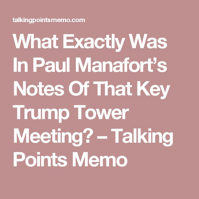 What Exactly Was In Paul Manafort's Notes Of That Key Trump Tower Meeting? – Talking Points Memo