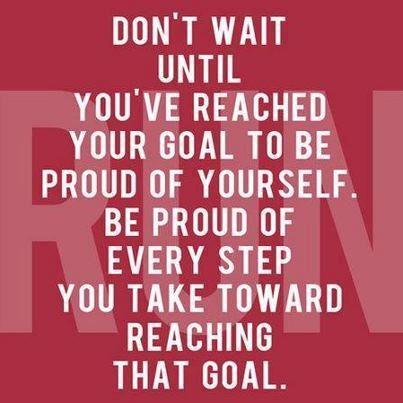 don't wait until you've reached your goal...