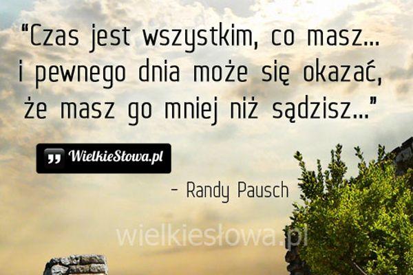 Czas jest wszystkim, co masz... #Pausch-Randy,  #Czas-i-przemijanie, #Życie