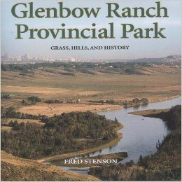 Glenbow Ranch Provincial Park : grass, hills, and history by Fred Stenson