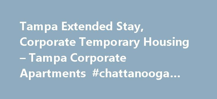 Tampa Extended Stay, Corporate Temporary Housing – Tampa Corporate Apartments #chattanooga #apartments http://apartment.nef2.com/tampa-extended-stay-corporate-temporary-housing-tampa-corporate-apartments-chattanooga-apartments/  #tampa apartments # Tampa Extended Stay Apartments Furnished apartments for a month or more Plan a Tampa extended stay that allows you to live like a local. Featuring corporate housing and furnished apartments in the city's premier residential neighborhoods, at…