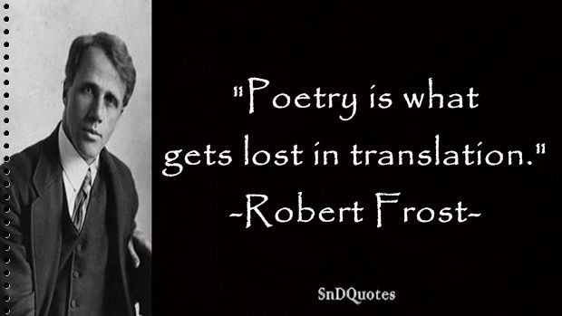 PHILOSOPHICAL QUOTES : Poetry is what gets lost in translation. Robert Frost