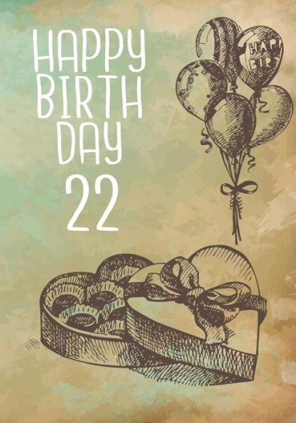 Happy Birthday 22: Birthday Keepsake Book, Birthday Journal Notebook For 22 Year Old For Journaling
