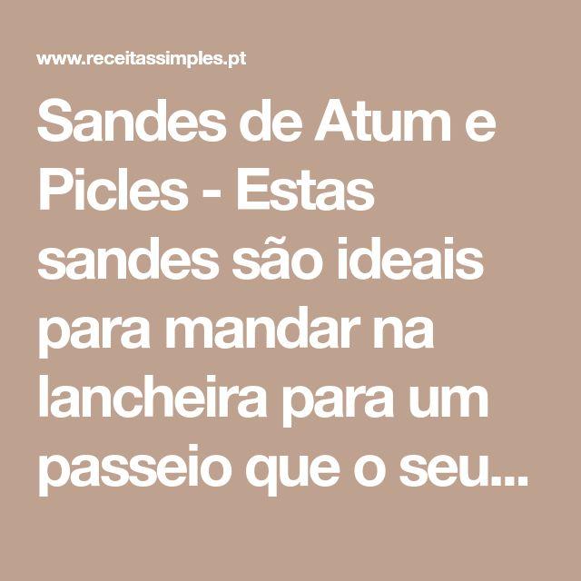 Sandes de Atum e Picles -Estas sandes são ideais para mandar na lancheira para um passeio que o seu filho vá fazer pela escola, ou para encher a lancheira para a praia.