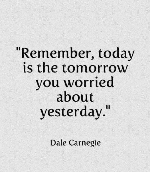 """""""Recuerda, hoy es el mañana del cual estabas preocupado ayer"""". Dale Carnegie"""