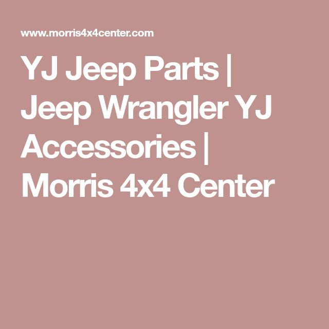 YJ Jeep Parts | Jeep Wrangler YJ Accessories | Morris 4x4 Center