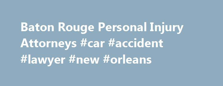 Baton Rouge Personal Injury Attorneys #car #accident #lawyer #new #orleans http://honolulu.nef2.com/baton-rouge-personal-injury-attorneys-car-accident-lawyer-new-orleans/  # Personal Injury Attorneys Baton Rouge, Lafayette, Alexandria, Shreveport, Gonzales Denham Springs Gordon McKernan Injury Attorneys is a Louisiana-based personal injury firm that exclusively focuses on helping individuals recover maximum compensation for an accident injury or sudden loss of a loved one. Our local injury…