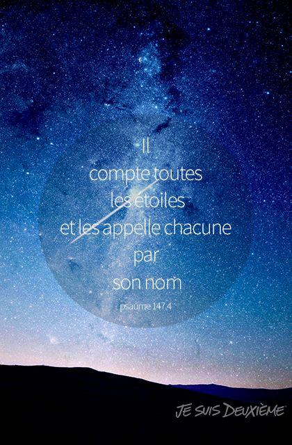 """""""Il compte toutes les étoiles et les appelle chacune par son nom."""" (Psaume 147:4) www.jesuisdeuxieme.com"""