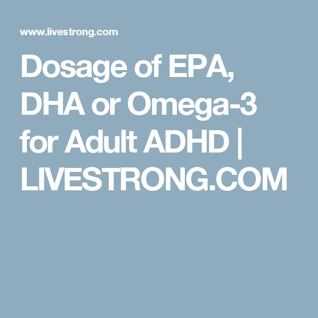 Dosage of EPA, DHA or Omega-3 for Adult ADHD | LIVESTRONG.COM