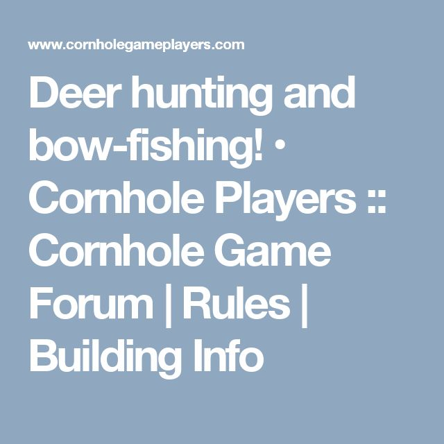 Deer hunting and bow-fishing! • Cornhole Players :: Cornhole Game Forum   Rules   Building Info