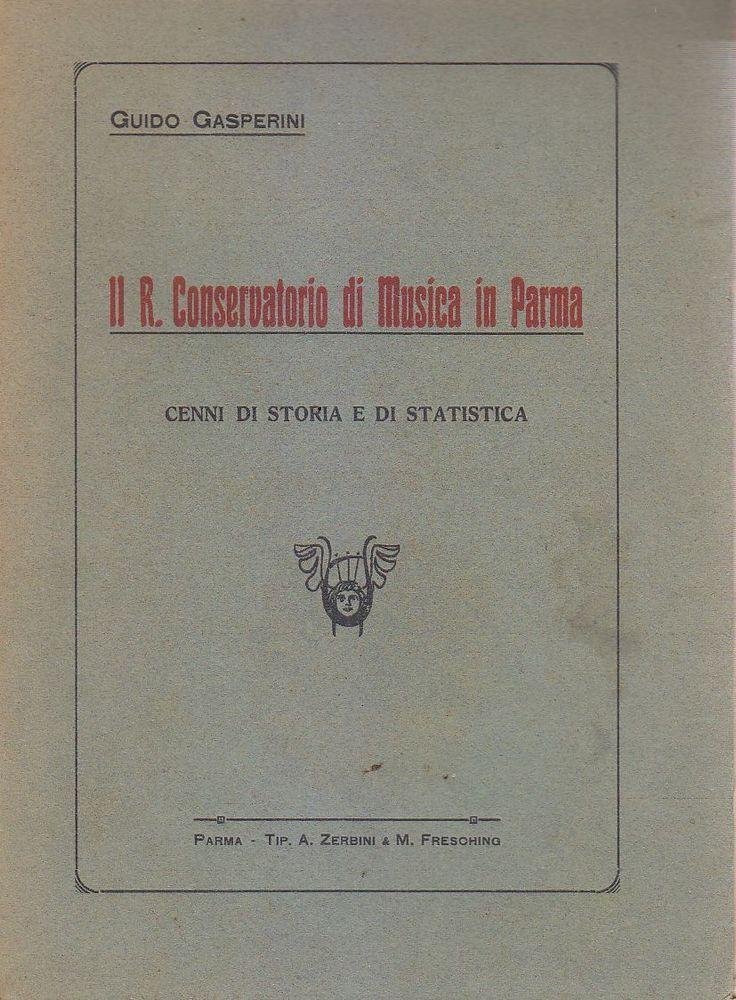 IL R. CONSERVATORIO DI MUSICA IN PARMA di Guido Gasperini Zerbini e Freshing *