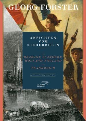 Ansichten vom Niederrhein, von Brabant, Flandern, Holland, England und Frankreich im April, Mai und Juni 1790