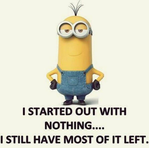 Funny Minion quotes gallery (07:37:33 AM, Saturday 20, June 2015 PDT)  Very true