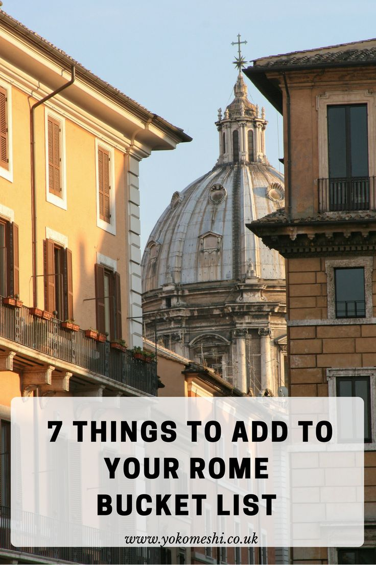 7 Things To Add To Your Rome Bucket List.  A city guide to Rome, Italy.   www.yokomeshi.co.uk