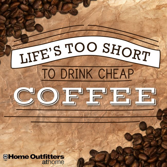 """""""Life's too short to drink cheap coffee."""" #athomeinsiders http://bit.ly/1yttY0F"""