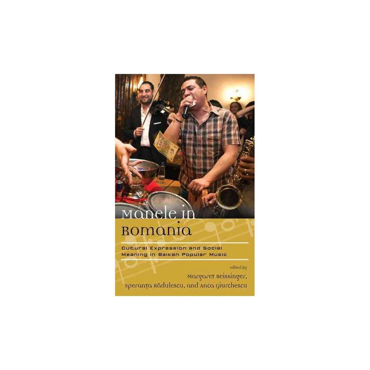 Manele in Romania : Cultural Expression and Social Meaning in Balkan Popular Music (Hardcover)