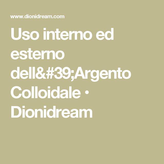 Uso interno ed esterno dell'Argento Colloidale • Dionidream