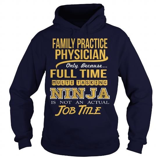 FAMILY PRACTICE PHYSICIAN- NINJA #tshirt quilt #sweater style. PURCHASE NOW  => https://www.sunfrog.com/LifeStyle/FAMILY-PRACTICE-PHYSICIAN-NINJA-Navy-Blue-Hoodie.html?68278
