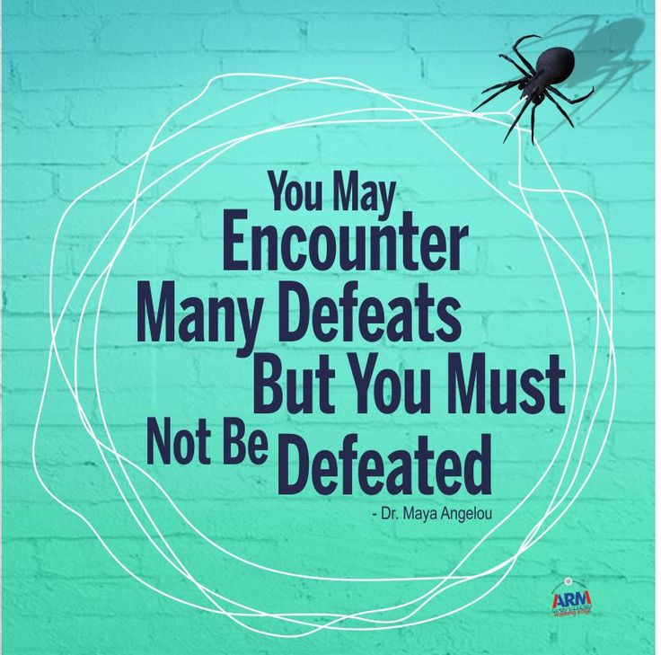You May Encounter Many Defeats But You Must Not Be Defeated.