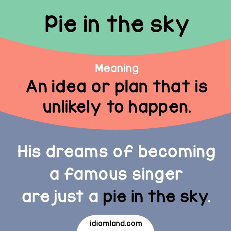 Idiom of the day: Pie in the sky. -         Repinned by Chesapeake College Adult Ed. We offer free classes on the Eastern Shore of MD to help you earn your GED - H.S. Diploma or Learn English (ESL) .   For GED classes contact Danielle Thomas 410-829-6043 dthomas@chesapeke.edu  For ESL classes contact Karen Luceti - 410-443-1163  Kluceti@chesapeake.edu .  www.chesapeake.edu