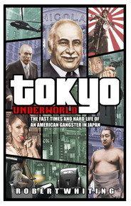 """""""Tokyo underworld"""" Robert Whiting"""