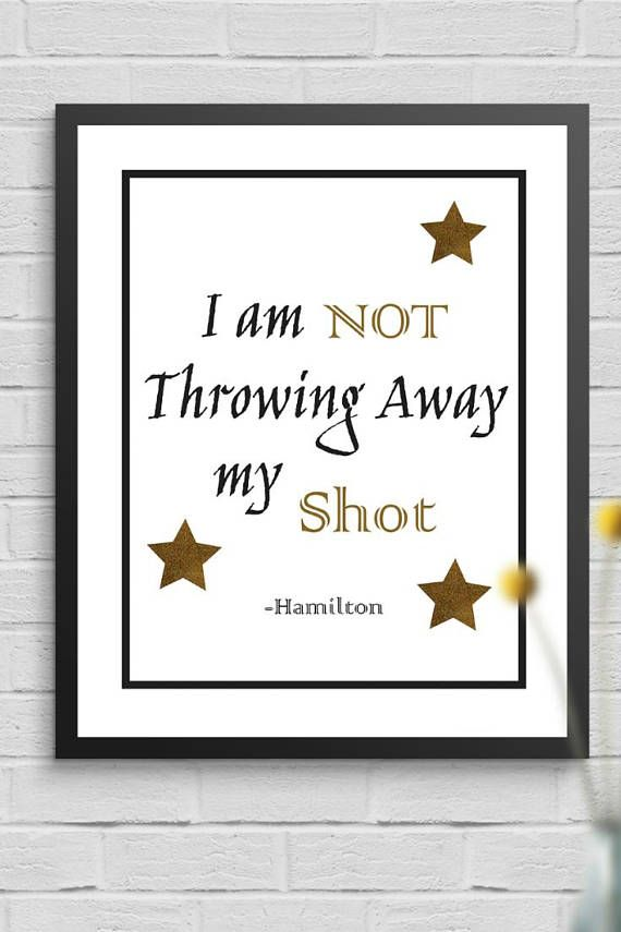 Im not throwing away my shot -Hamilton the Musical  If you love the Hamilton soundtrack as much as I do, this print is for you!   …. INCLUDED .…: Image Size: 8 x 10 1 PDF high-resolution file to print at home 1 JPG high-resolution (300 PDI) file to send to a photo printer   For best results with home printing, print PDF file on high quality card stock.  To print at a photo printer, simply upload JPG file to a local photo printer (Walgreens, Costco, etc.) or online printer (Shutterfly.com…