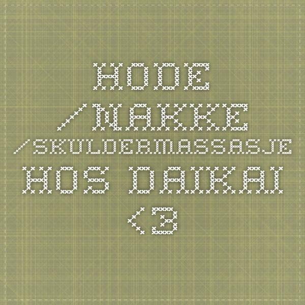 Hode-/nakke-/skuldermassasje hos DaiKai. <3