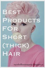 My Rebellious Tea Party: Best Products for Short (Thick) Hair