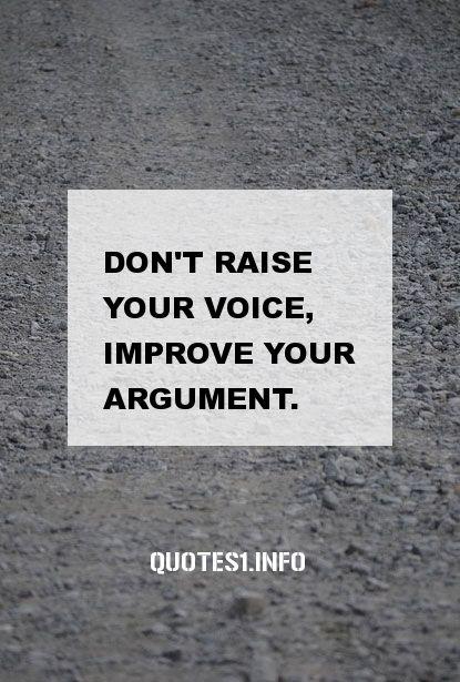 30 Inspirational Quotes Don't raise your voice, improve your argument.