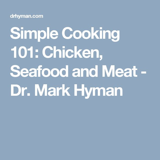 Simple Cooking 101: Chicken, Seafood and Meat - Dr. Mark Hyman