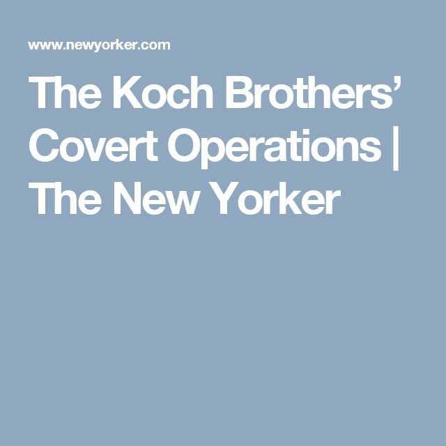 The Koch Brothers' Covert Operations | The New Yorker