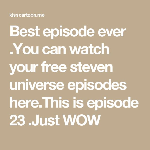 Best episode ever .You can watch your free steven universe episodes here.This is episode 23 .Just WOW