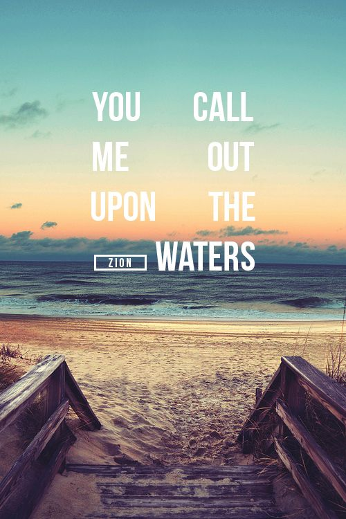 You Call Me Out Upon The Waters The Great Unknown Where Feet May Fail And There I Find You In