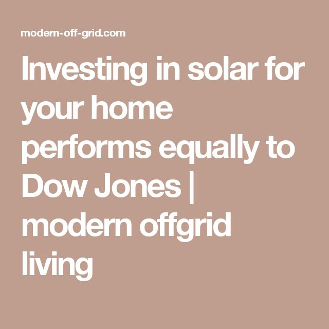 Investing in solar for your home performs equally to Dow Jones | modern offgrid living