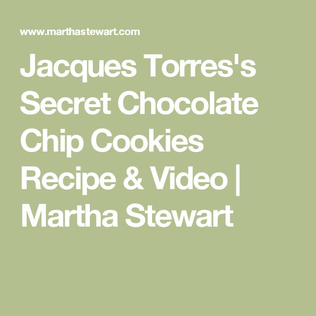 Jacques Torres's Secret Chocolate Chip Cookies Recipe & Video | Marth...